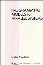 Programming Models for Parallel Systems (Wiley Series in Parallel Computing)