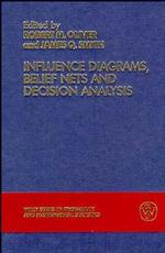 Influence Diagrams, Belief Nets, and Decision Analysis (Wiley Series in Probability and Statistics)