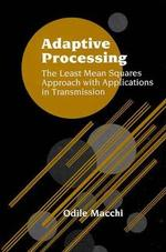 Adaptive Processing : The Least Mean Squares Approach with Applications in Transmission