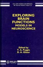 Exploring Brain Functions : Models in Neuroscience : Report of the Dahlem Workshop on Exploring Brain Functions : Models in Neuroscience Berlin 1991,