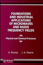 Foundations and Industrial Applications of Microwave and Radio Frequency Fields : Physical and Chemical Processes