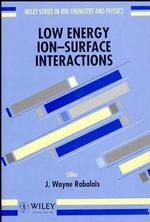 Low Energy Ion-Surface Interactions (Wiley Series in Ion Chemistry and Physics)