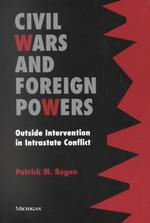 Civil Wars and Foreign Powers : Outside Intervention in Intrastate Conflict (Reprint)
