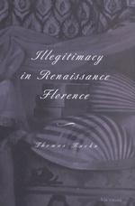 ルネサンス時代フィレンツェの私生児<br>Illegitimacy in Renaissance Florence (Studies in Medieval and Early Modern Civilization)