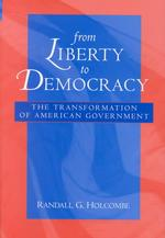 From Liberty to Democracy : The Transformation of American Government (Economics, Cognition, and Society)