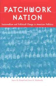 Patchwork Nation : Sectionalism and Political Change in American Politics