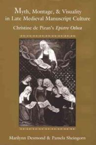 Myth, Montage, and Visuality in Late Medieval Manuscript Culture : Christine De Pizan's Epistre Othea