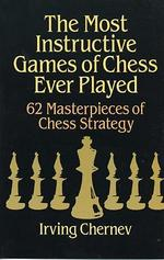 Most Instructive Games of Chess Ever Played : 62 Masterpieces of Chess Strategy (Reprint)