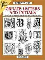 Ready-To-Use Ornate Letters and Initials : 813 Different Copyright-Free Designs Printed One Side