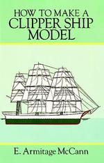 How to Make a Clipper Ship Model/Book and Blueprints for Model Ship (Ship Model Making, Vol 2)