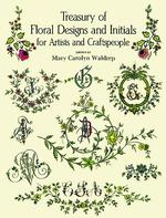 Treasury of Floral Designs and Initials for Artists and Craftspeople (Dover Pictorial Archive Series)