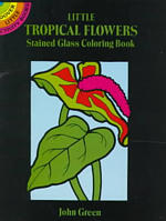Little Tropical Flowers Stained Glass Colouring Book (Dover Stained Glass Coloring Book) -- Paperback / softback