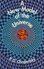 A New Model of the Universe : Principles of the Psychological Method in Its Application to Problems of Science, Religion, and Art