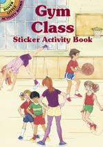 Gym Class Sticker Activity Book (Dover Little Activity Books) -- Paperback