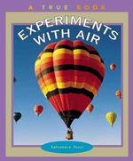Experiments with Air (True Books)