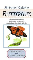 Instant Guide to Butterflies : The Most Familiar Species of North American Butterflies Described and Illustrated in Full Color (Instant Guide)