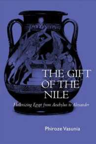 ナイルの賜物:エジプトのギリシア化<br>The Gift of the Nile : Hellenizing Egypt from Aeschylus to Alexander (Classics and Contemporary Thought)