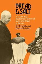 Bread and Salt : A Social and Economic History of Food and Drink in Russia (1ST)