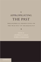 Appropriating the Past : Philosophical Perspectives on the Practice of Archaeology