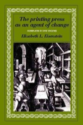 The Printing Press as an Agent of Change : Communications and Cultural Transformations in Early-Modern Europe (Volumes 1 and 2 in One)