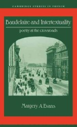 Baudelaire and Intertextuality : Poetry at the Crossroads (Cambridge Studies in French)