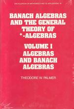 Banach Algebras and the General Theory of *-Algebras : Algebras and Banach Algebras (Encyclopedia of Math and its Applications) 〈1〉