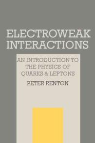 Electroweak Interactions : An Introduction to the Physics of Quarks and Leptons