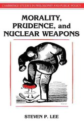 Morality, Prudence, and Nuclear Weapons (Cambridge Studies in Philosophy and Public Policy)