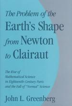 The Problem of the Earth's Shape from Newton to Clairaut : The Rise of Mathematical Science in Eighteenth-Century Paris and the Fall of 'Normal' Scie