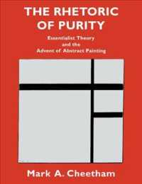 The Rhetoric of Purity : Essentialist Theory and the Advent of Abstract Painting (Cambridge New Art History and Criticism)