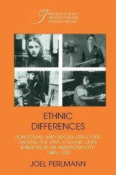 Ethnic Differences : Schooling and Social Structure among the Irish, Italians, Jews, and Blacks in an American City, 1880-1935 (Interdisciplinary Per) (Reprint)
