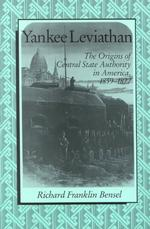 Yankee Leviathan : The Origins of Central State Authority in America, 1859-1877