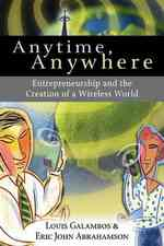 Anytime, Anywhere : Entrepreneurship and the Creation of a Wireless World (Reissue)