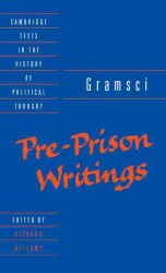 Antonio Gramsci : Pre-Prison Writings (Cambridge Texts in the History of Political Thought)