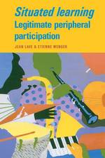 Situated Learning : Legitimate Peripheral Participation (Learning in Doing : Social, Cognitive and Computational Perspectives)