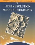 High Resolution Astrophotography (Practical Astronomy Handbook, 7)