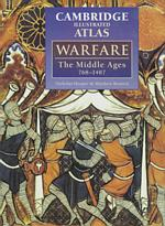 Cambridge Illustrated Atlas : Warfare : the Middle Ages 768-1487