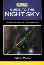 Philip's Guide to the Night Sky : A Guided Tour of the Stars and Constellations