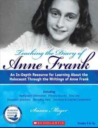 Teaching the Diary of Anne Frank : An In-Depth Resource for Learning about the Holocaust through the Writings of Anne Frank (2 REV UPD)