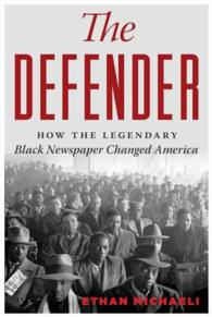 The Defender : How the Legendary Black Newspaper Changed America