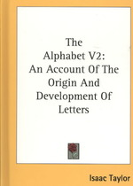 The Alphabet : An Account of the Origin and Development of Letters: Aryan Alphabets 〈2〉