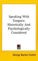 Speaking with Tongues : Historically and Psychologically Considered