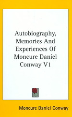 Autobiography, Memories and Experiences of Moncure Daniel Conway 〈1〉