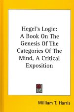 Hegel's Logic : A Book on the Genesis of the Categories of the Mind, a Critical Exposition