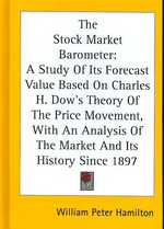 The Stock Market Barometer : A Study of Its Forecast Value Based on Charles H. Dow's Theory of the Price Movement, with an Analysis of the Market and
