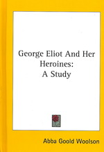 George Eliot and Her Heroines : A Study