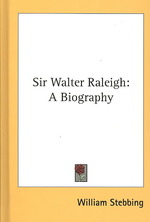 Sir Walter Raleigh : A Biography