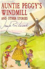 Auntie Peggy's Windmill : And Other Stories