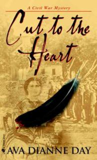 Cut to the Heart : Clara Barton and the Darkness of Love and War