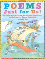 Poems Just for Us! : 50 Read-Aloud Poems with Cross-Curricular Activities for Young Learners